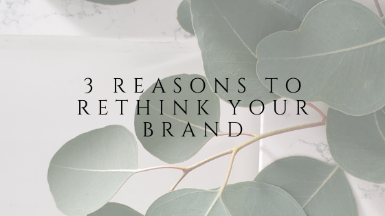 3 reasons to rethink your brand